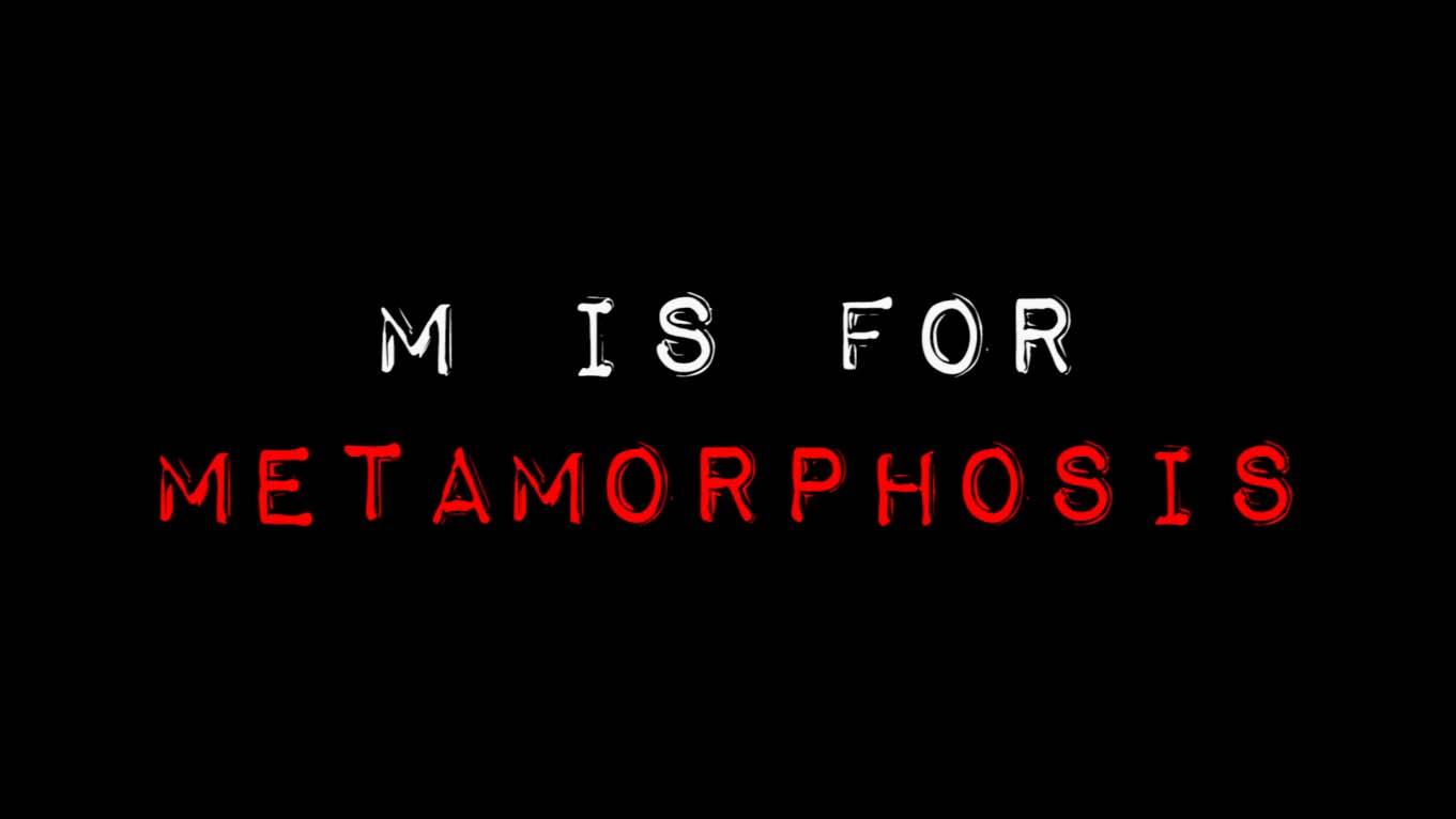 M IS FOR METAMORPHOSIS – SHORT